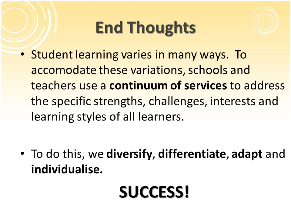 End Thoughts Student learning varies in many ways.