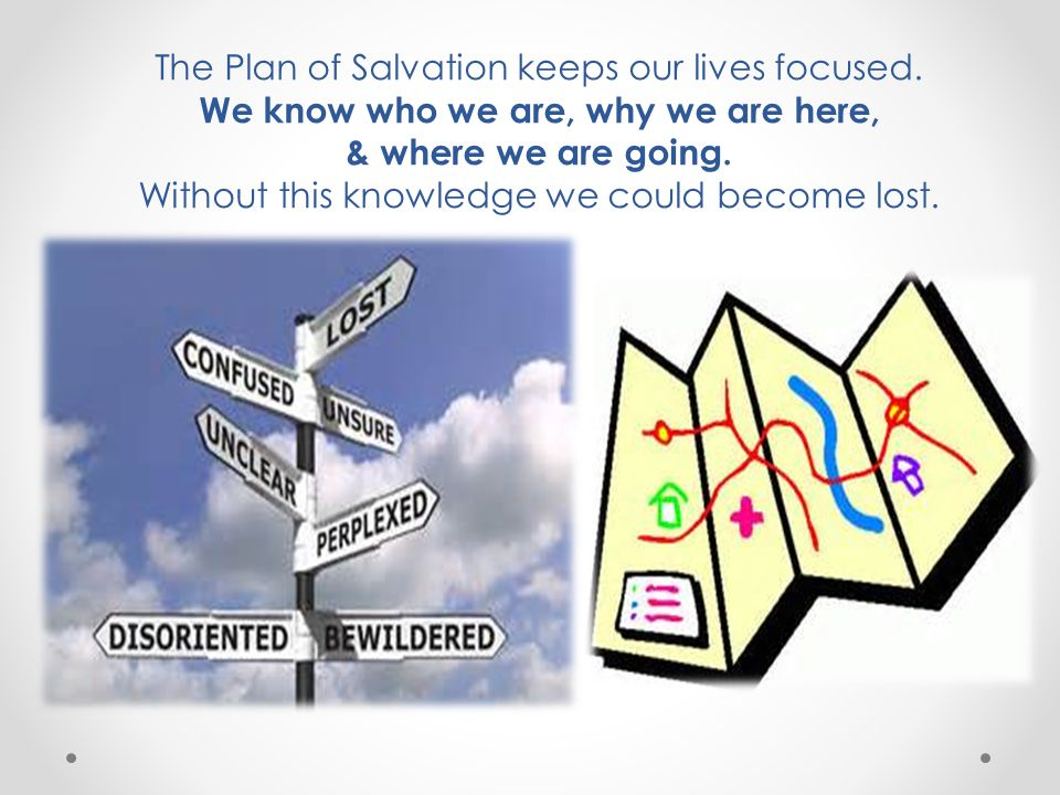 The Plan of Salvation keeps our lives focused.