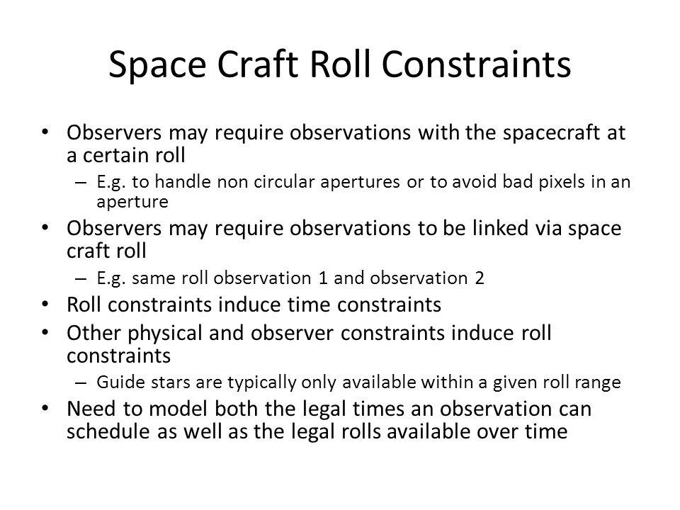 Space Craft Roll Constraints Observers may require observations with the spacecraft at a certain roll – E.g.