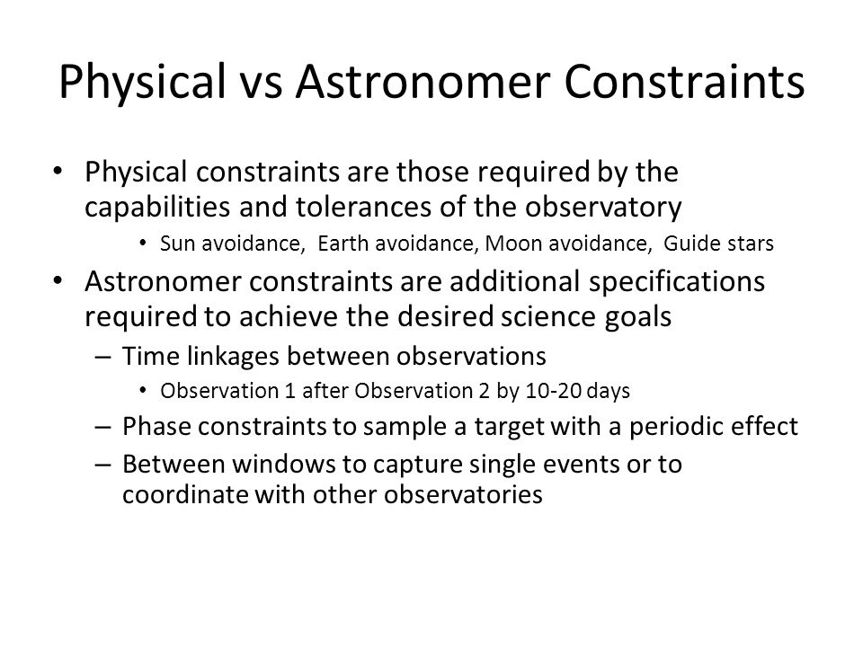 Absolute vs Relative Constraints Absolute constraints apply to a single observation – Include both physical and observer specified constraints Relative constraints link observations together – All of these are observer specified – Timing constraints: Group-within, sequence-within, after-by