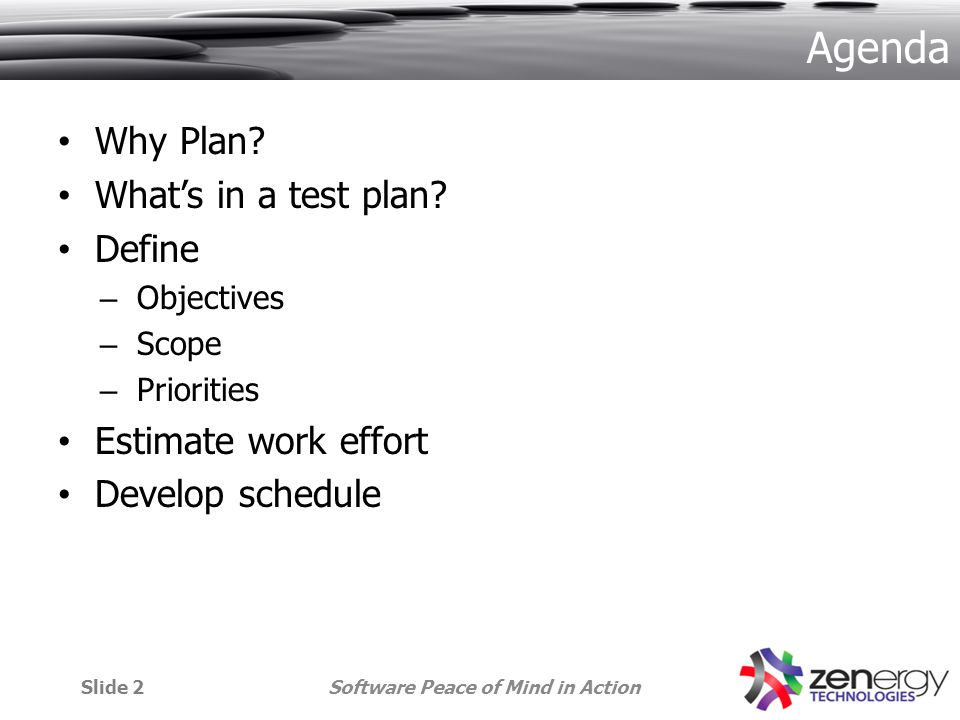 Agenda Why Plan. Whats in a test plan.