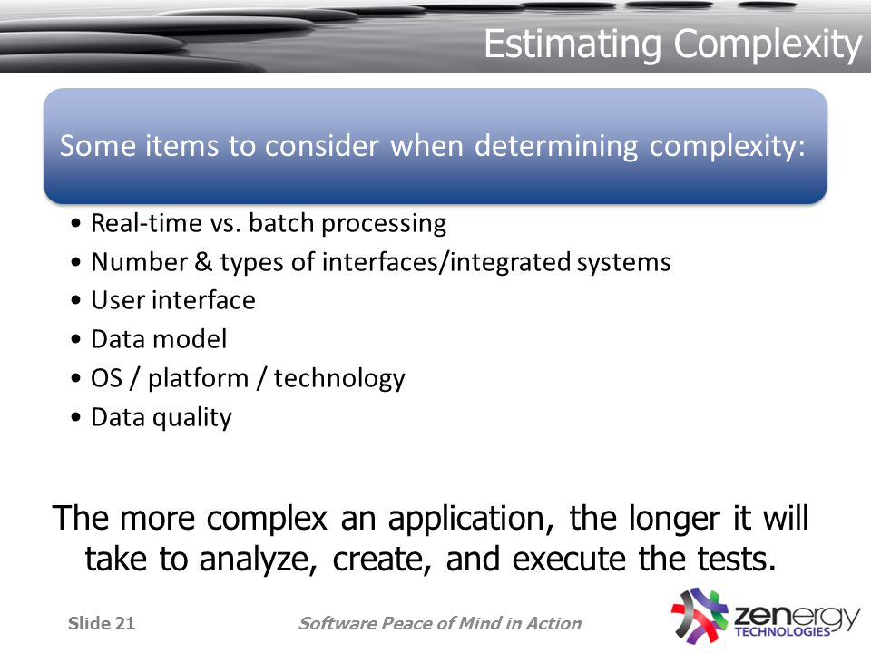 Estimating Complexity The more complex an application, the longer it will take to analyze, create, and execute the tests.