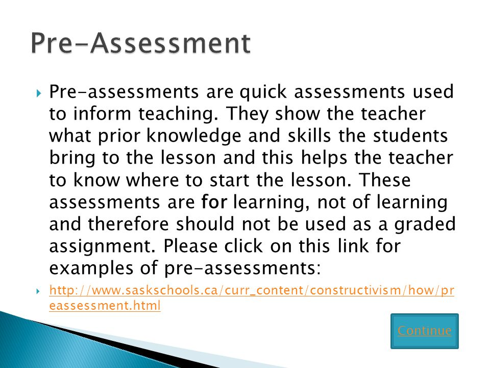 Pre-assessments are quick assessments used to inform teaching.