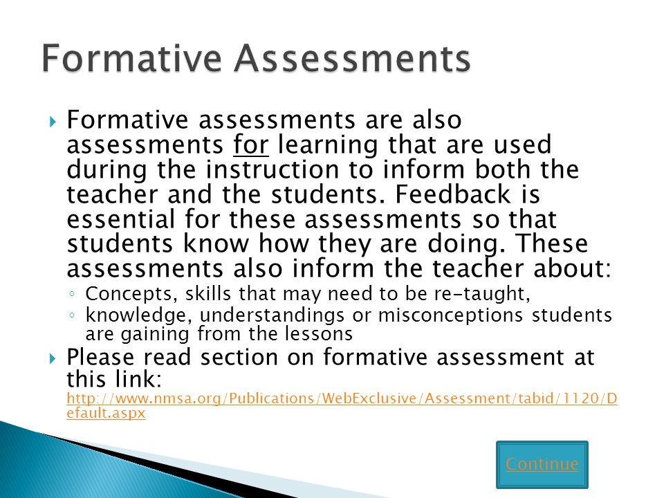 Formative assessments are also assessments for learning that are used during the instruction to inform both the teacher and the students.