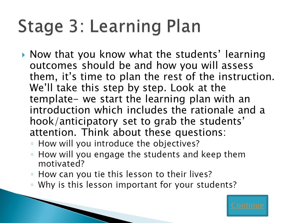 Now that you know what the students learning outcomes should be and how you will assess them, its time to plan the rest of the instruction.
