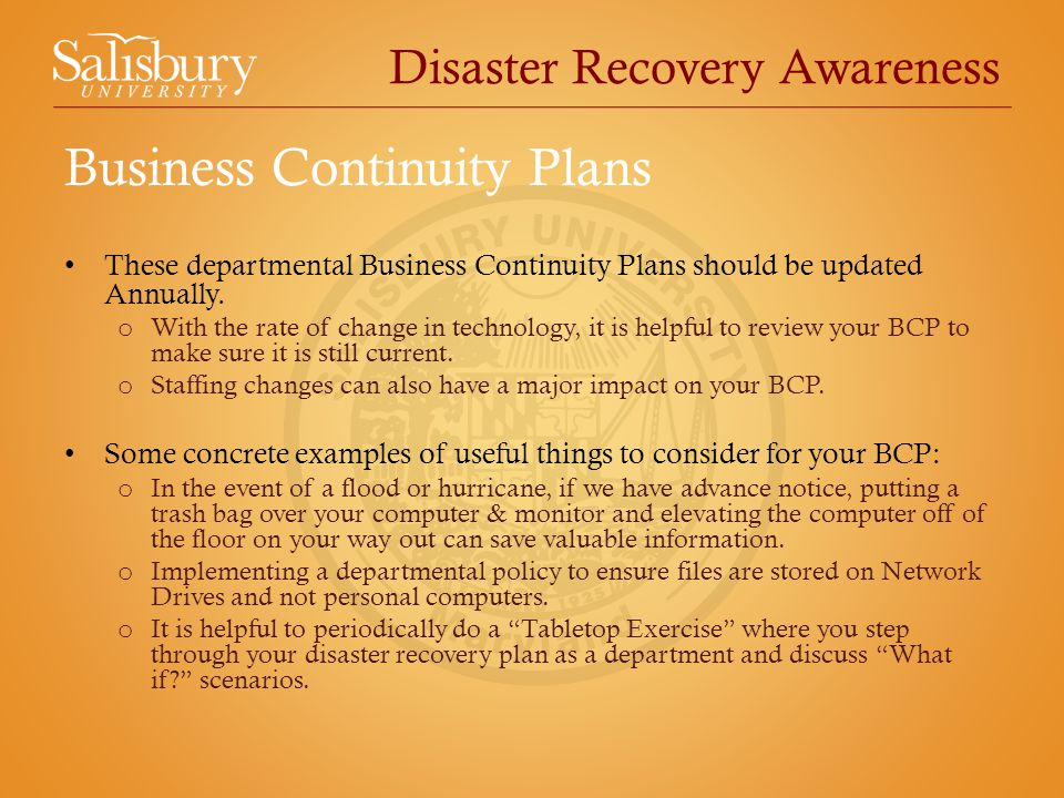 Disaster Recovery Awareness These departmental Business Continuity Plans should be updated Annually.