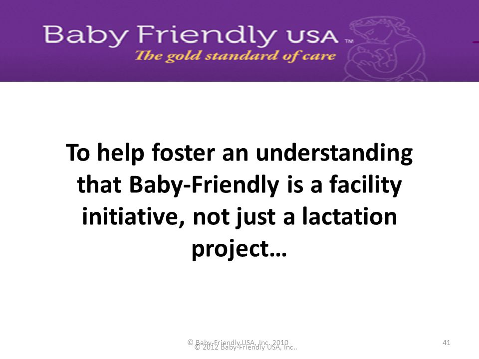 © Baby-Friendly USA, Inc. 201040 HOW THE 4-D PATHWAY HELPS FACILITIES SUCCEED