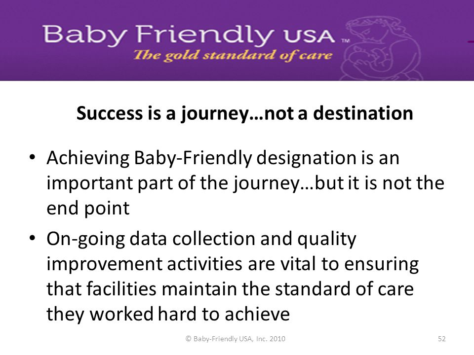 © 2012 Baby-Friendly USA, Inc.. 51 Re-designation Process Maintaining excellence