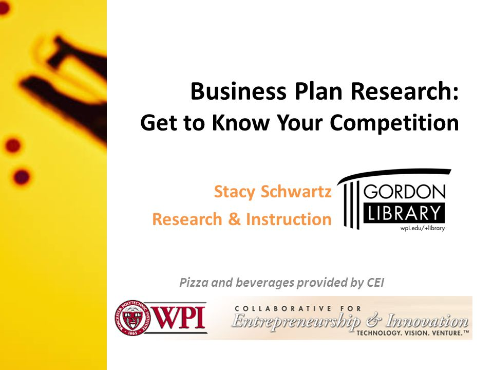Business Plan Research: Get to Know Your Competition Pizza and beverages provided by CEI Stacy Schwartz Research & Instruction