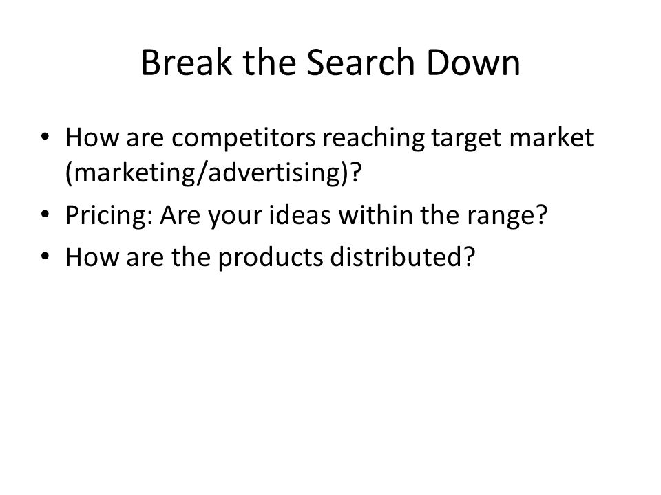 Break the Search Down How are competitors reaching target market (marketing/advertising).