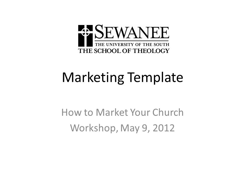 Marketing Template How to Market Your Church Workshop, May 9, 2012