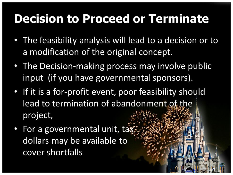 Decision to Proceed or Terminate The feasibility analysis will lead to a decision or to a modification of the original concept.