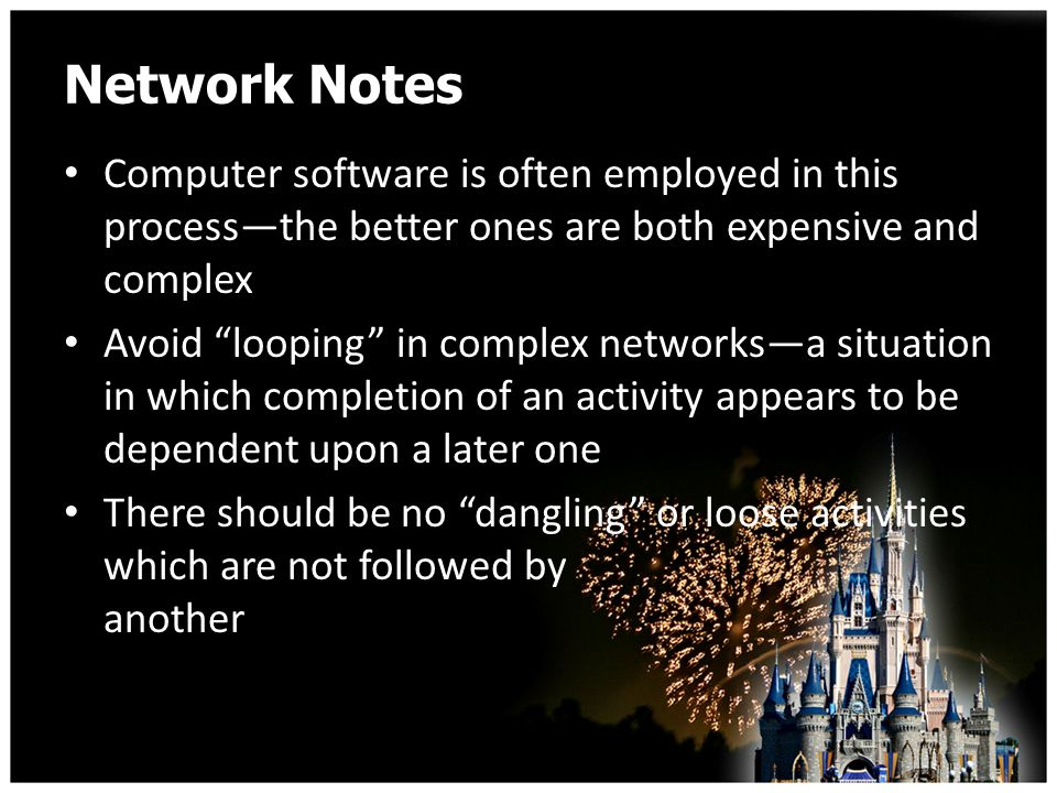 Network Notes Computer software is often employed in this processthe better ones are both expensive and complex Avoid looping in complex networksa situation in which completion of an activity appears to be dependent upon a later one There should be no dangling or loose activities which are not followed by another