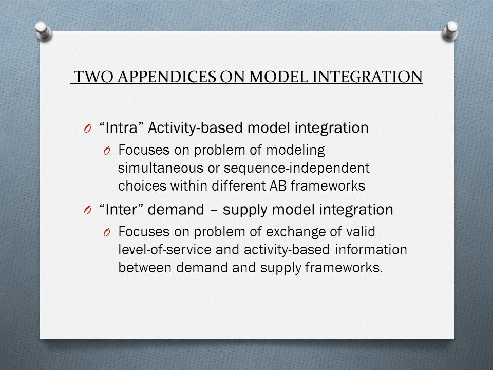 TWO APPENDICES ON MODEL INTEGRATION O Intra Activity-based model integration O Focuses on problem of modeling simultaneous or sequence-independent cho