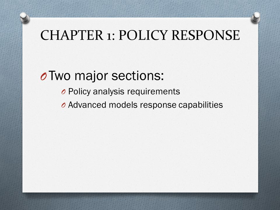 CHAPTER 1: POLICY RESPONSE O Two major sections: O Policy analysis requirements O Advanced models response capabilities