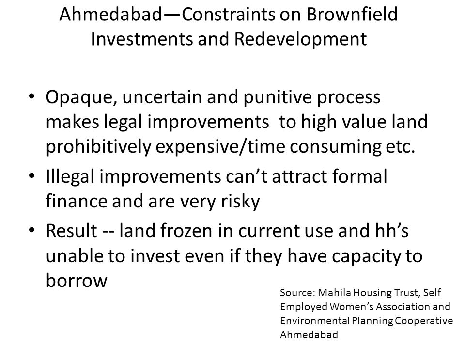 AhmedabadConstraints on Brownfield Investments and Redevelopment Opaque, uncertain and punitive process makes legal improvements to high value land prohibitively expensive/time consuming etc.