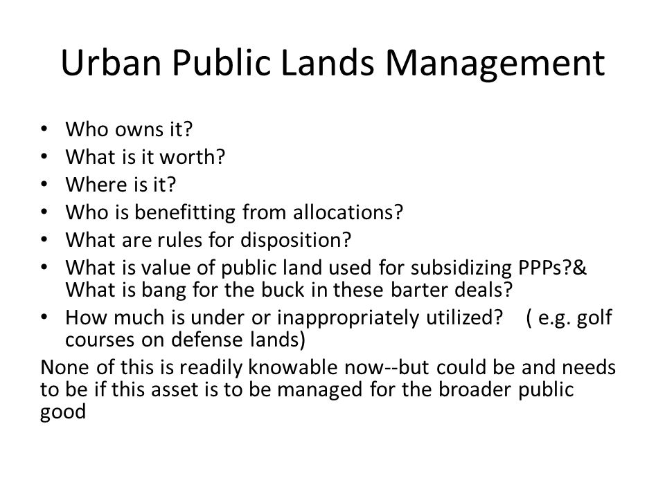 Private Urban LandsKey Factor of Production in Urban Economy Regulations prevent intensive use of land in locations market would value Property rights system impedes private investments and redevelopment of land Both distortions affect productivity of infrastructure investment Near absence of relevant economic information stymies policy analysis and impoverishes dialogue –protects rents of beneficiaries of status quo