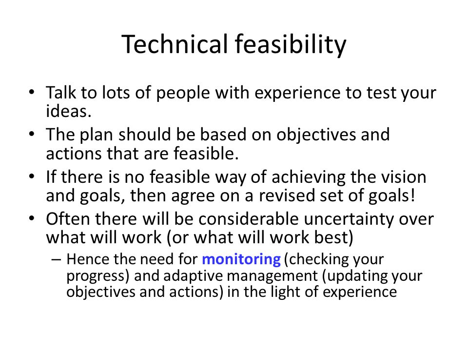 Technical feasibility Talk to lots of people with experience to test your ideas.