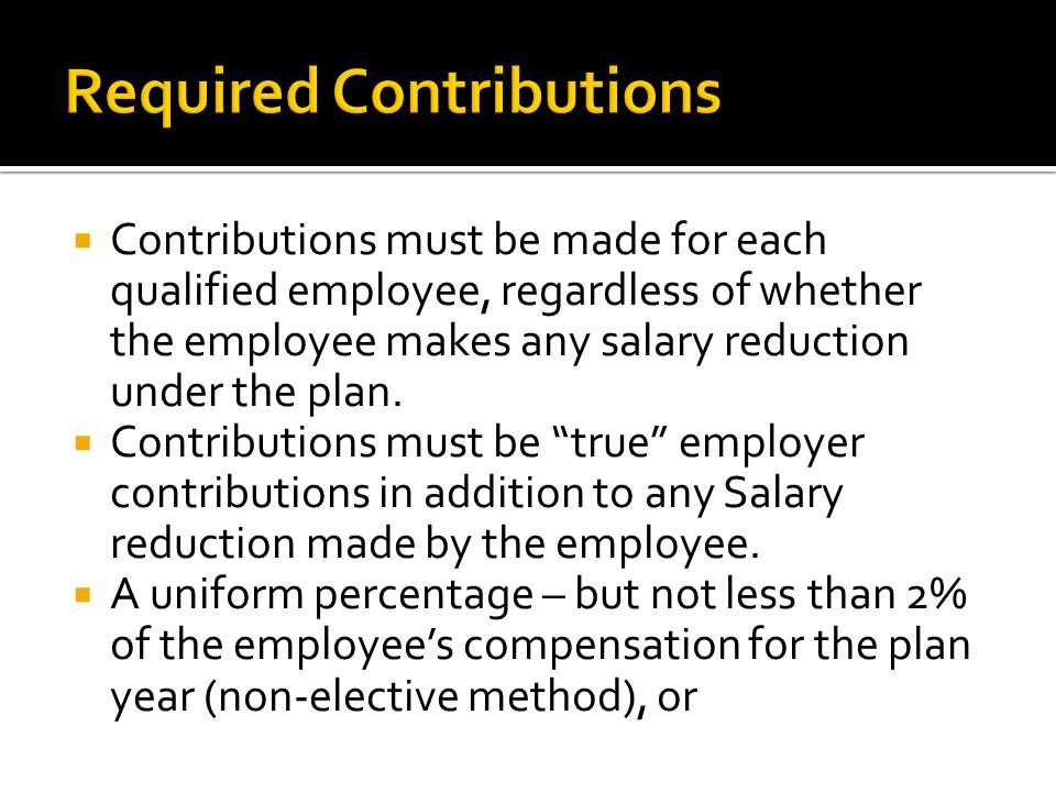 Contributions must be made for each qualified employee, regardless of whether the employee makes any salary reduction under the plan.