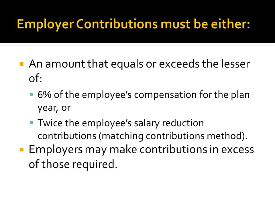 An amount that equals or exceeds the lesser of: 6% of the employees compensation for the plan year, or Twice the employees salary reduction contributions (matching contributions method).