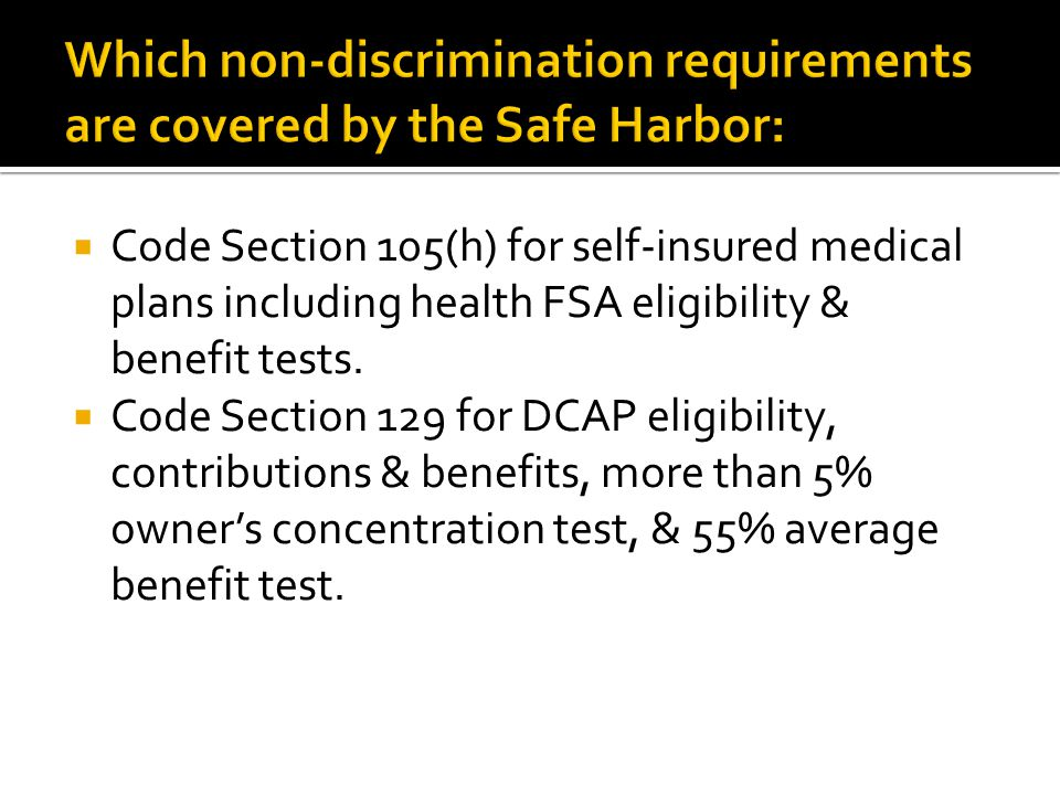Code Section 105(h) for self-insured medical plans including health FSA eligibility & benefit tests. Code Section 129 for DCAP eligibility, contributi