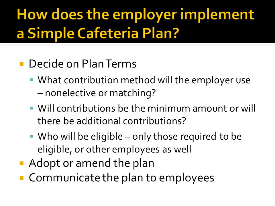 Decide on Plan Terms What contribution method will the employer use – nonelective or matching? Will contributions be the minimum amount or will there