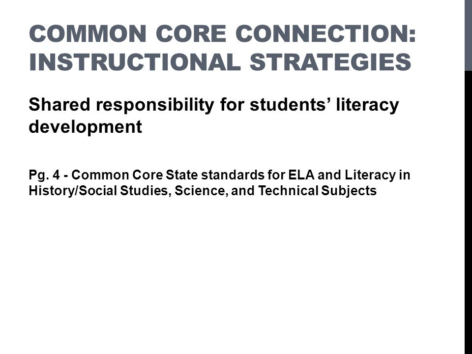 COMMON CORE CONNECTION: INSTRUCTIONAL STRATEGIES Shared responsibility for students literacy development Pg.