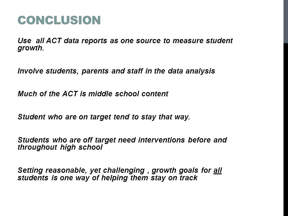 CONCLUSION Use all ACT data reports as one source to measure student growth.