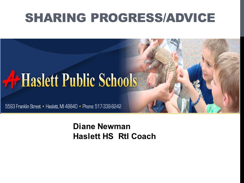 SHARING PROGRESS/ADVICE Diane Newman Haslett HS RtI Coach