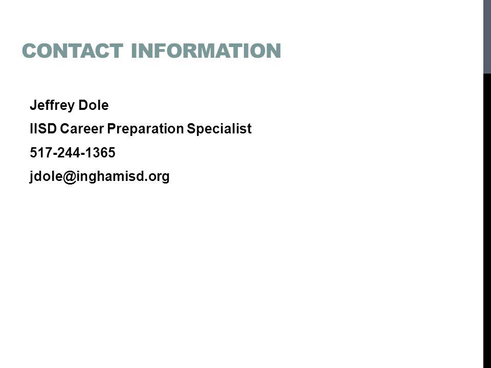 CONTACT INFORMATION Jeffrey Dole IISD Career Preparation Specialist 517-244-1365 jdole@inghamisd.org