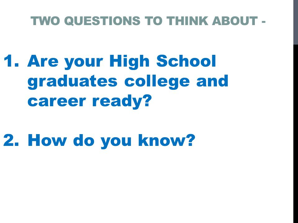 1.Are your High School graduates college and career ready.