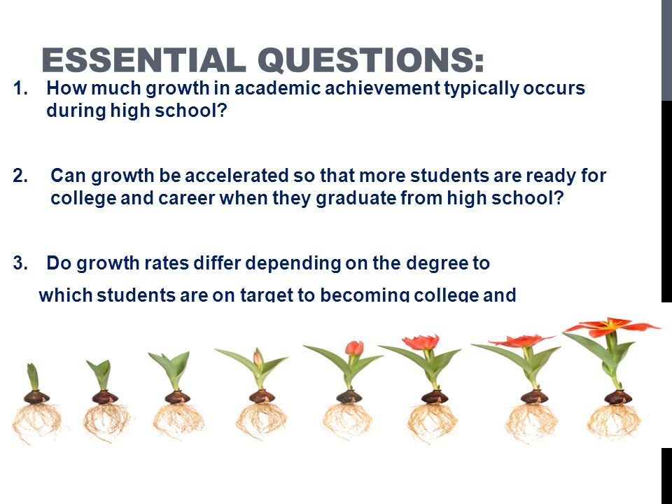 ESSENTIAL QUESTIONS: 1.How much growth in academic achievement typically occurs during high school.
