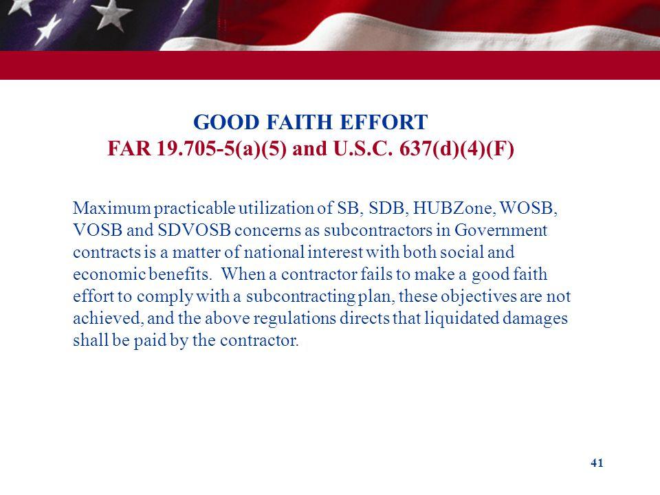 41 GOOD FAITH EFFORT FAR 19.705-5(a)(5) and U.S.C. 637(d)(4)(F) Maximum practicable utilization of SB, SDB, HUBZone, WOSB, VOSB and SDVOSB concerns as