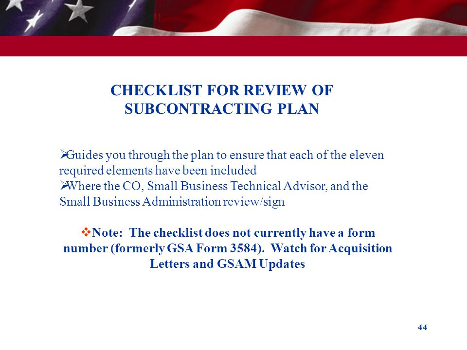 44 CHECKLIST FOR REVIEW OF SUBCONTRACTING PLAN Guides you through the plan to ensure that each of the eleven required elements have been included Wher