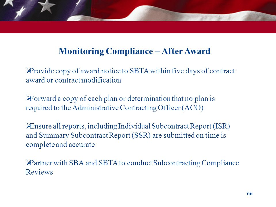 66 Monitoring Compliance – After Award Provide copy of award notice to SBTA within five days of contract award or contract modification Forward a copy