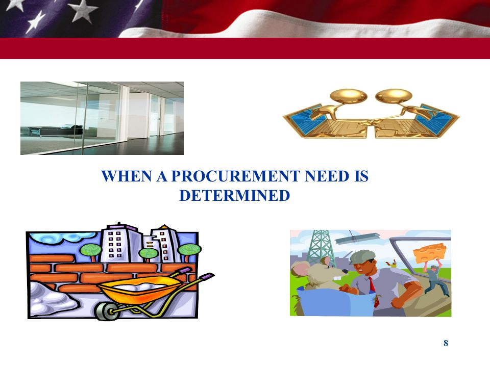 8 WHEN A PROCUREMENT NEED IS DETERMINED