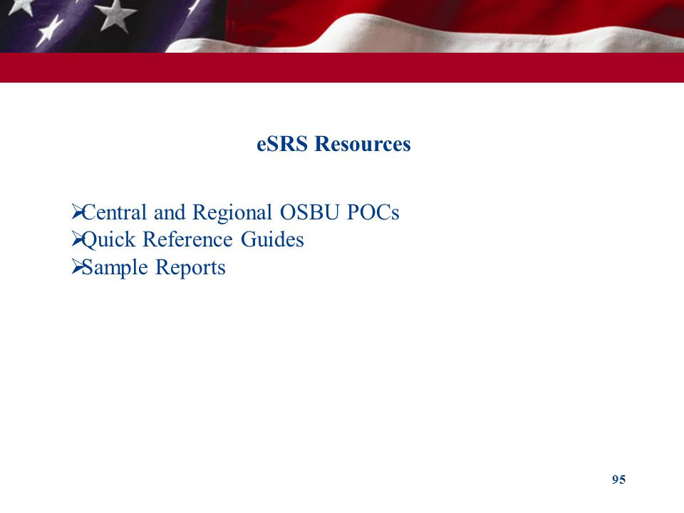 95 eSRS Resources Central and Regional OSBU POCs Quick Reference Guides Sample Reports