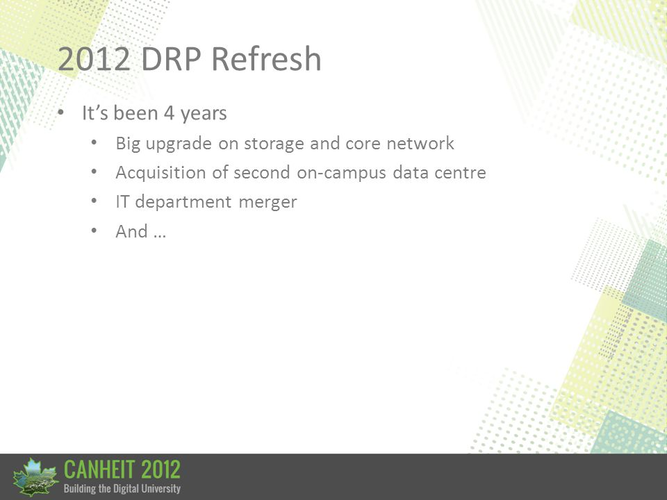 2012 DRP Refresh Its been 4 years Big upgrade on storage and core network Acquisition of second on-campus data centre IT department merger And …