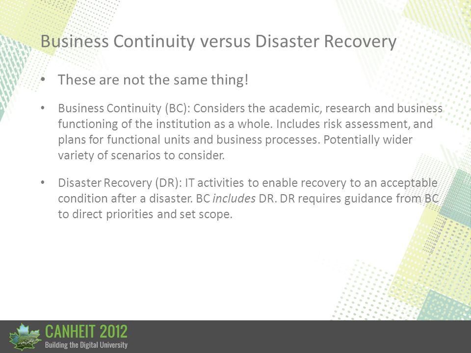 Business Continuity versus Disaster Recovery These are not the same thing.