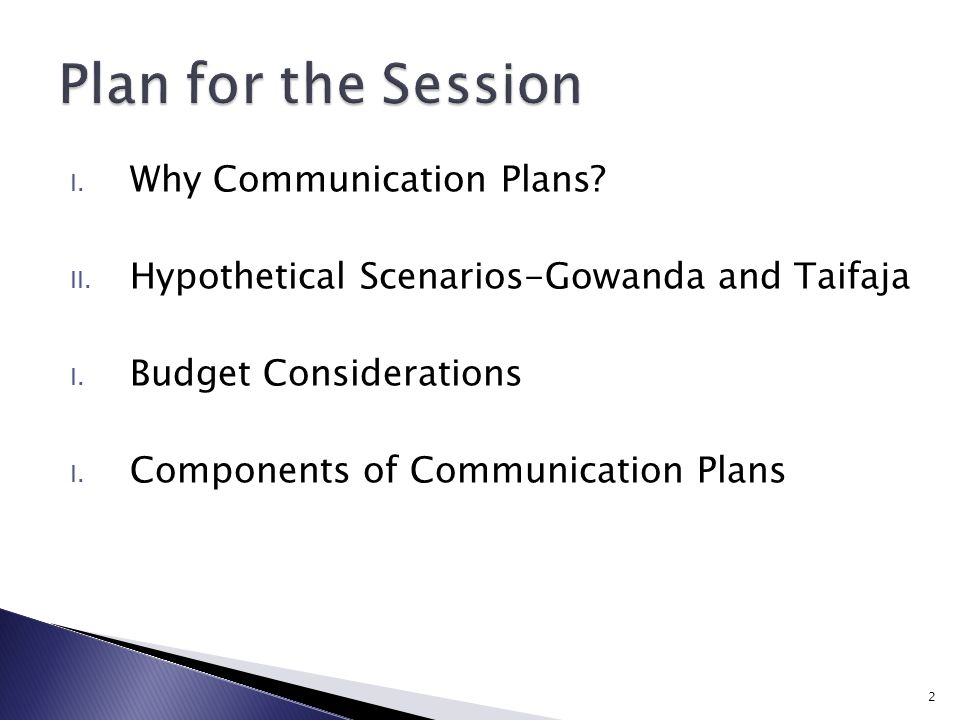 I. Why Communication Plans. II. Hypothetical Scenarios-Gowanda and Taifaja I.