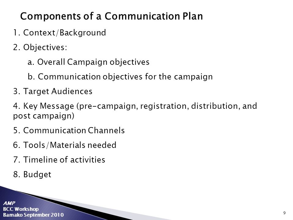 9 AMP BCC Workshop Bamako September 2010 Components of a Communication Plan 1.