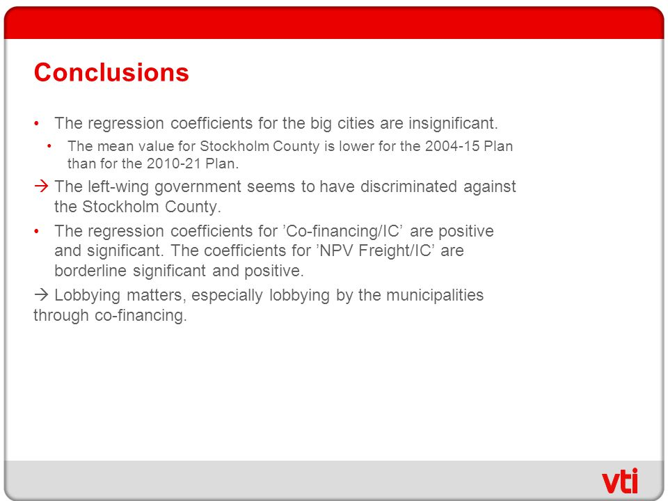 Conclusions The regression coefficients for the big cities are insignificant. The mean value for Stockholm County is lower for the 2004-15 Plan than f