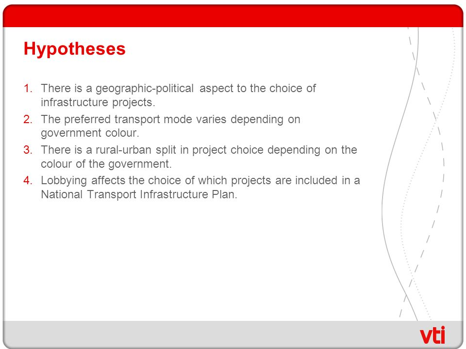 Hypotheses 1.There is a geographic-political aspect to the choice of infrastructure projects. 2.The preferred transport mode varies depending on gover