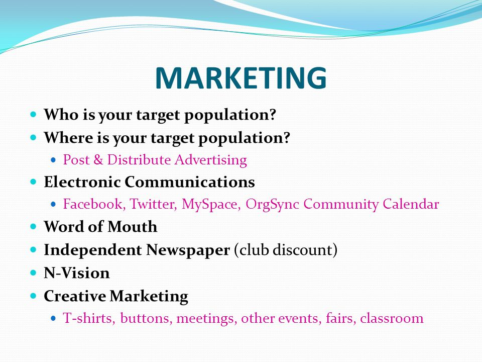 MARKETING Who is your target population. Where is your target population.