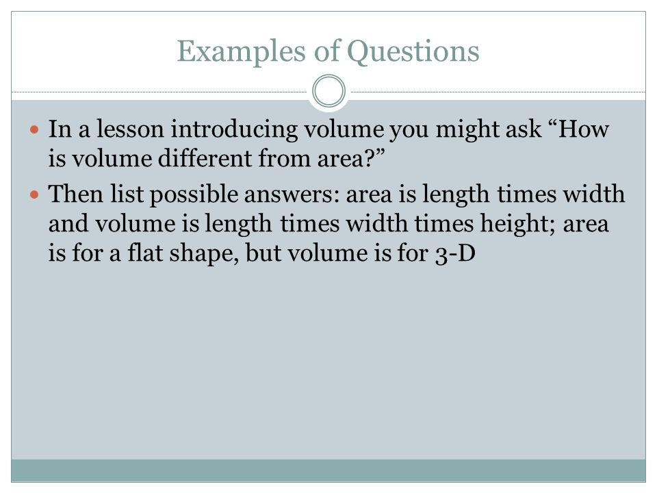 Examples of Questions In a lesson where you define viscosity, you can ask students for examples of highly viscous liquids.