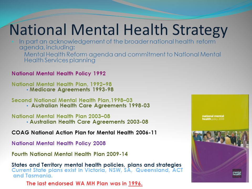 Fourth National Mental Health Plan Action 16 in the Fourth National Mental Health Plan: An agenda for collaborative government action in mental health 2009-14 Action 16: Develop a National Mental Service Planning Framework that establishes targets for the mix and level of the full range of mental health services, backed by innovative funding models.