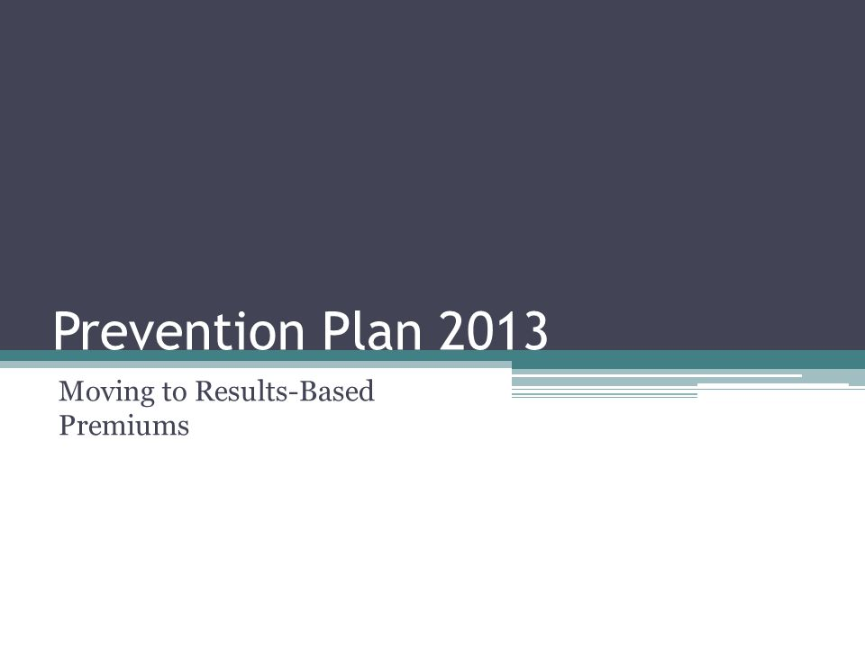 Prevention Plan 2013 Moving to Results-Based Premiums