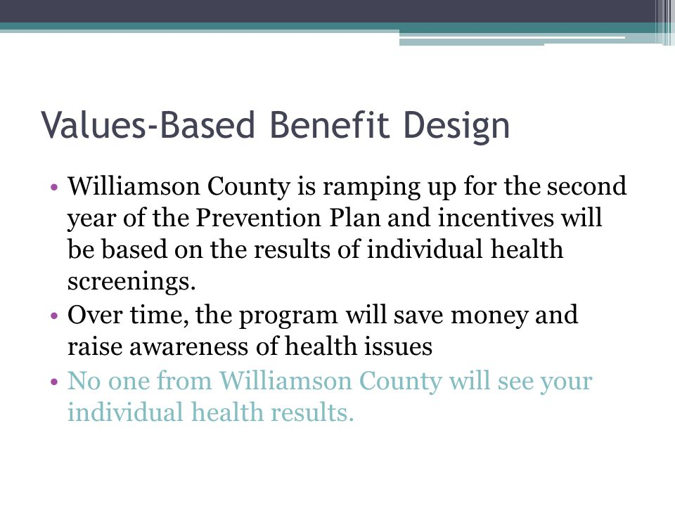 Values-Based Benefit Design Williamson County is ramping up for the second year of the Prevention Plan and incentives will be based on the results of individual health screenings.