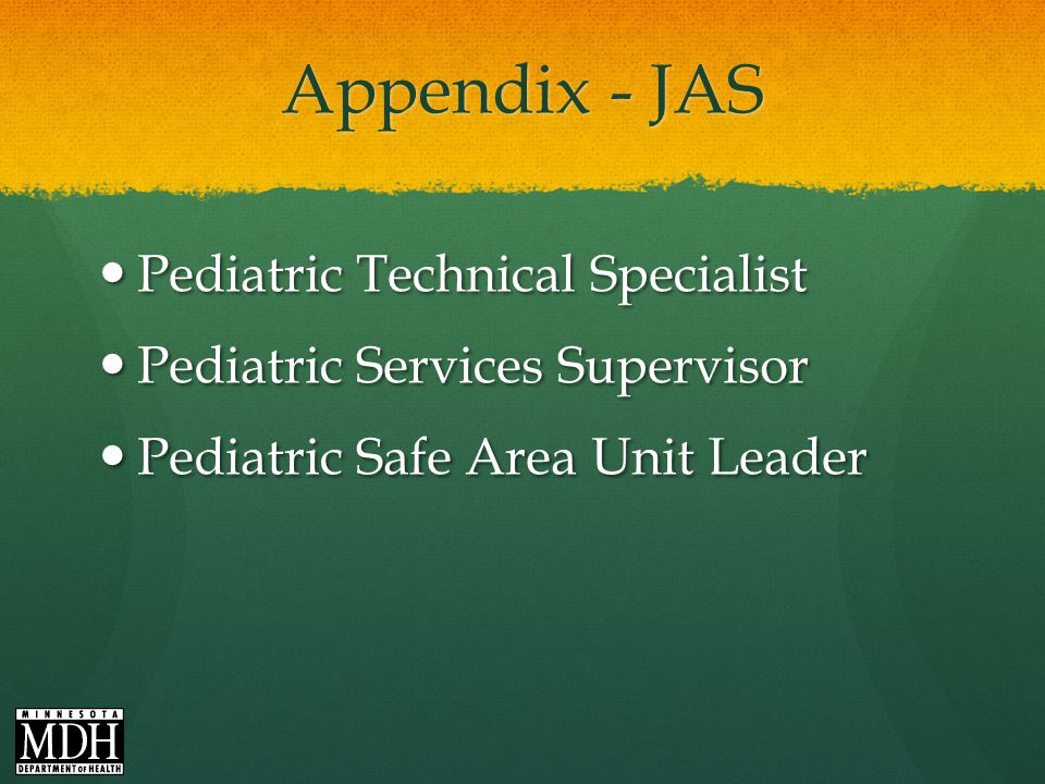 Appendix - JAS Pediatric Technical Specialist Pediatric Technical Specialist Pediatric Services Supervisor Pediatric Services Supervisor Pediatric Safe Area Unit Leader Pediatric Safe Area Unit Leader