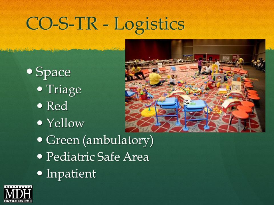 CO-S-TR - Logistics Space Space Triage Triage Red Red Yellow Yellow Green (ambulatory) Green (ambulatory) Pediatric Safe Area Pediatric Safe Area Inpatient Inpatient